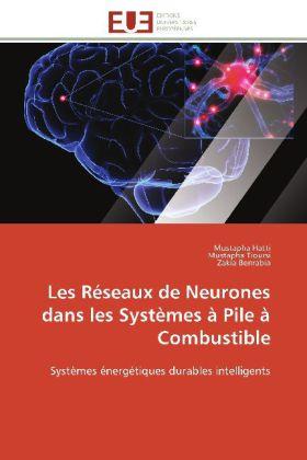 Les Réseaux de Neurones dans les Systèmes à Pile à Combustible - Systèmes énergétiques durables intelligents - Hatti, Mustapha / Tioursi, Mustapha / Benrabia, Zakia