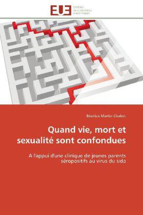 Quand vie, mort et sexualité sont confondues - A l'appui d'une clinique de jeunes parents séropositifs au virus du sida - Martin-Chabot, Béatrice