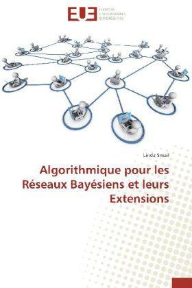 Algorithmique pour les Réseaux Bayésiens et leurs Extensions