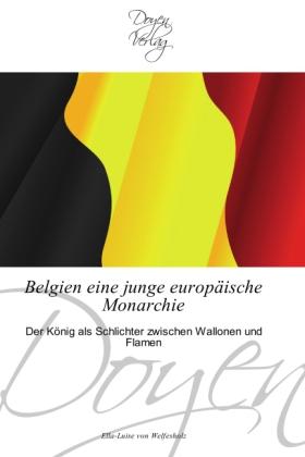 Belgien eine junge europäische Monarchie - Der König als Schlichter zwischen Wallonen und Flamen - Welfesholz, Ella-Luise von