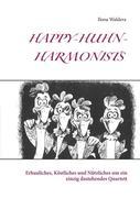 Waldera, Ilona: Happy-Huhn-Harmonists