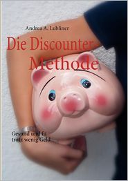 Die Discounter-Methode - Andrea Alice Lubliner