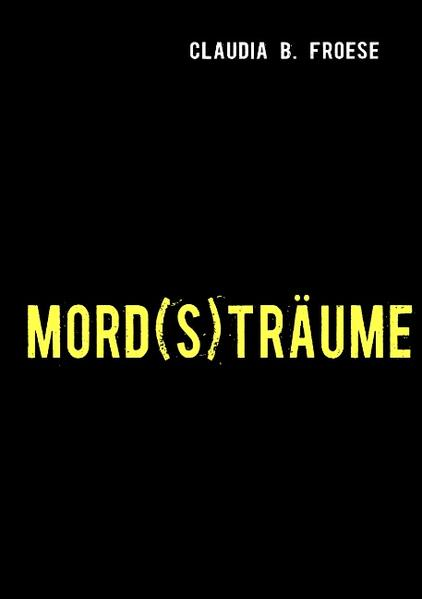 MORD(S)TRÄUME als Buch von Claudia B. Froese - Claudia B. Froese