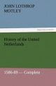 History of the United Netherlands, 1586-89 - Complete - John Lothrop Motley
