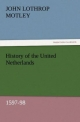 History of the United Netherlands, 1597-98 - John Lothrop Motley