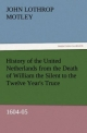 History of the United Netherlands from the Death of William the Silent to the Twelve Year's Truce, 1604-05 - John Lothrop Motley