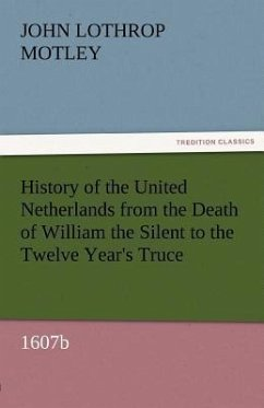 History of the United Netherlands from the Death of William the Silent to the Twelve Year's Truce, 1607b