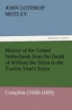 History of the United Netherlands from the Death of William the Silent to the Twelve Year's Truce - Complete (1600-1609) - John Lothrop Motley