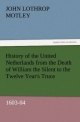 History of the United Netherlands from the Death of William the Silent to the Twelve Year's Truce, 1603-04 - John Lothrop Motley