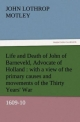 Life and Death of John of Barneveld, Advocate of Holland : with a view of the primary causes and movements of the Thirty Years' War, 1609-10 - John Lothrop Motley