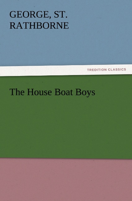The House Boat Boys als Buch von St. George Rathborne - TREDITION CLASSICS