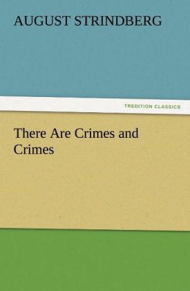 There Are Crimes and Crimes als Buch von August Strindberg - TREDITION CLASSICS