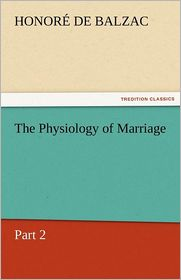 The Physiology Of Marriage, Part 2 - Honore de Balzac