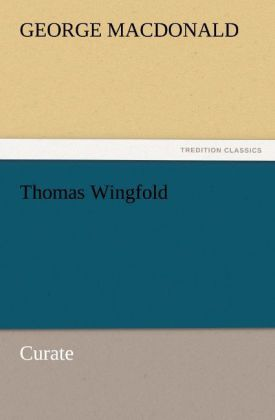 Thomas Wingfold, Curate als Buch von George MacDonald - George MacDonald