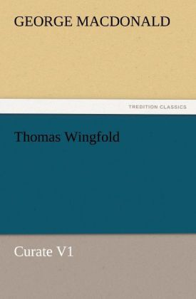 Thomas Wingfold, Curate V1 als Buch von George MacDonald - TREDITION CLASSICS