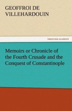 Memoirs or Chronicle of the Fourth Crusade and the Conquest of Constantinople - Villehardouin, Geoffroi de