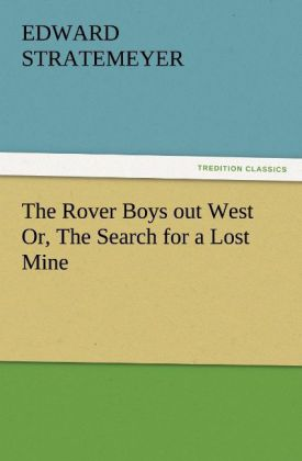 The Rover Boys out West Or, The Search for a Lost Mine als Buch von Edward Stratemeyer - TREDITION CLASSICS