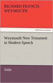 Weymouth New Testament in Modern Speech, John