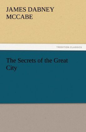 The Secrets of the Great City als Buch von James Dabney McCabe - TREDITION CLASSICS