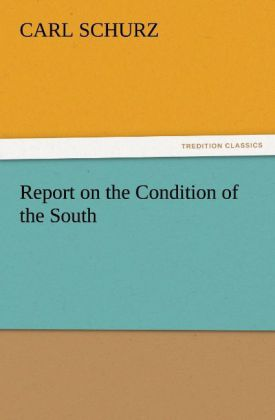 Report on the Condition of the South als Buch von Carl Schurz - TREDITION CLASSICS