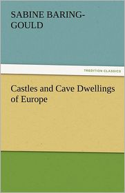 Castles and Cave Dwellings of Europe - S. (Sabine) Baring-Gould