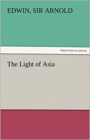 The Light Of Asia - Edwin Sir Arnold