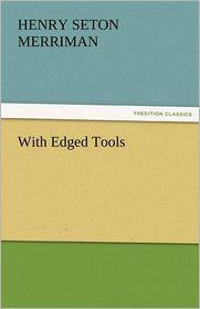 With Edged Tools - Henry Seton Merriman