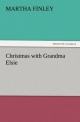 Christmas with Grandma Elsie - Martha Finley