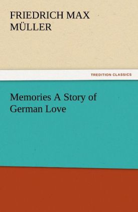 Memories A Story of German Love als Buch von F. Max (Friedrich Max) Müller - TREDITION CLASSICS