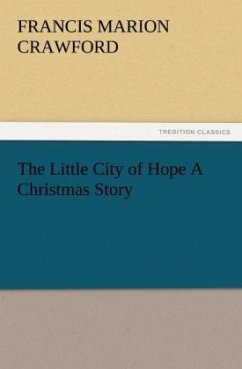 The Little City of Hope A Christmas Story - Crawford, Francis Marion