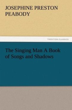 The Singing Man A Book of Songs and Shadows - Peabody, Josephine Preston