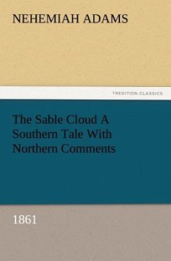 The Sable Cloud A Southern Tale With Northern Comments (1861) - Adams, Nehemiah