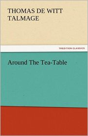 Around the Tea-Table - T. De Witt Talmage
