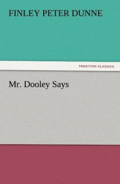 Mr. Dooley Says - Dunne, Finley Peter