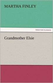 Grandmother Elsie - Martha Finley