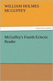 McGuffey's Fourth Eclectic Reader - William Holmes McGuffey
