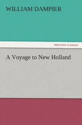 A Voyage to New Holland als Buch von William Dampier - TREDITION CLASSICS