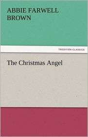 The Christmas Angel - Abbie Farwell Brown
