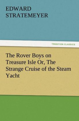 The Rover Boys on Treasure Isle Or, The Strange Cruise of the Steam Yacht als Buch von Edward Stratemeyer - TREDITION CLASSICS