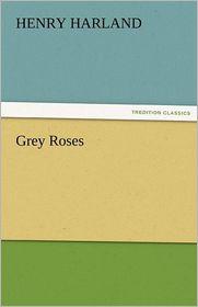 Grey Roses - Henry Harland