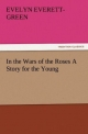 In the Wars of the Roses A Story for the Young - Evelyn Everett-Green