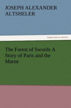 The Forest of Swords A Story of Paris and the Marne - Altsheler, Joseph A.