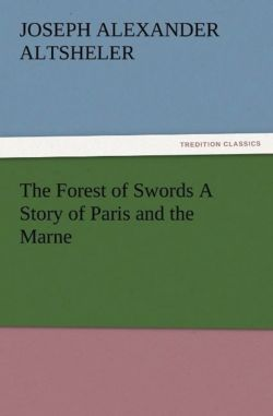 The Forest of Swords A Story of Paris and the Marne