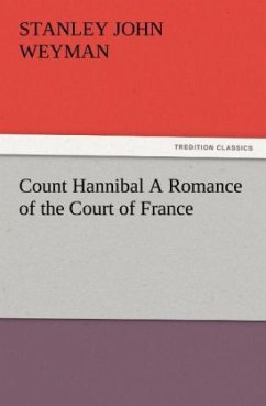 Count Hannibal A Romance of the Court of France - Weyman, Stanley John