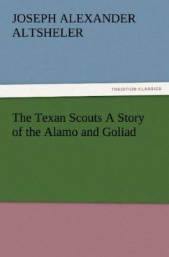 The Texan Scouts A Story of the Alamo and Goliad - Altsheler, Joseph A.