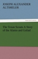 The Texan Scouts A Story of the Alamo and Goliad - Joseph A. (Joseph Alexander) Altsheler