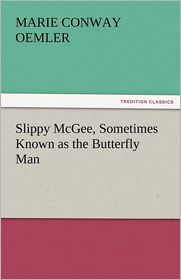 Slippy Mcgee, Sometimes Known As The Butterfly Man - Marie Conway Oemler