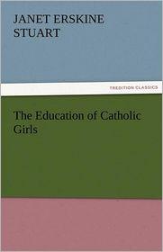 The Education of Catholic Girls - Janet Erskine Stuart