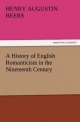 A History of English Romanticism in the Nineteenth Century - Henry A. (Henry Augustin) Beers