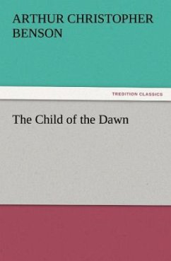The Child of the Dawn - Benson, Arthur Christopher